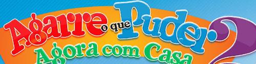 AGARRE O QUE PUDER 2 - AGORA COM CASA - LOJAS MAIA MAGAZINE LUIZA