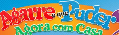 PROMOÇÃO AGARRE O QUE PUDER 2011 - AGORA COM CASA