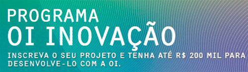PROGRAMA OI INOVAÇÃO - WWW.OI.COM.BR/INOVACAO