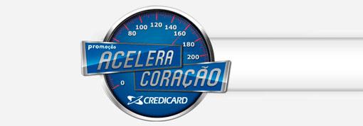 PROMOÇÃO ACELERA CORAÇÃO - WWW.CREDICARD.COM.BR/PROMO