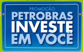 PROMOÇÃO PETROBRAS INVESTE EM VOCÊ - WWW.PETROBRASINVESTEEMVOCE.COM.BR