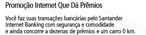 WWW.SANTANDER.COM.BR/INTERNETQUEDAPREMIOS - PROMOÇÃO SANTANDER INTERNET QUE DÁ PRÊMIOS