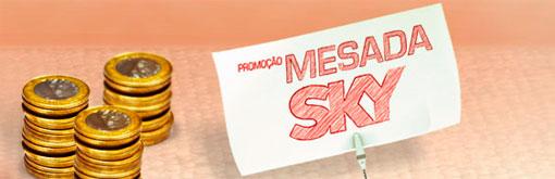 WWW.SKY.COM.BR/MESADASKY - PROMOÇÃO MESADA SKY