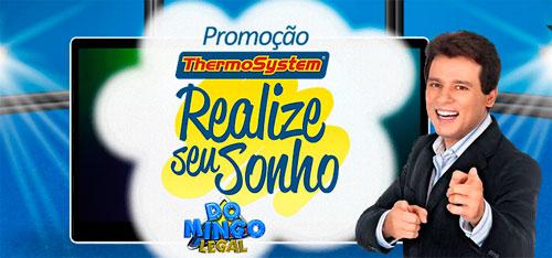 WWW.THERMOSYSTEM.COM.BR - PROMOÇÃO REALIZE SEU SONHO - DOMINGO LEGAL