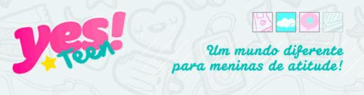 YES! TEEN - REVISTA, SITE FEMININO: WWW.YESTEEN.COM.BR