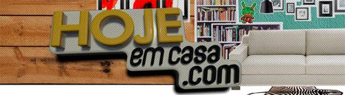 HOJEEMCASA.COM - HOJE EM CASA JORNAL HOJE - DICAS DE DECORAÇÃO