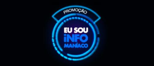 PROMOÇÃO EU SOU INFO MANÍACO - WWW.EUSOUINFOMANIACO.COM.BR