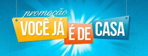 WWW.VOCEJAEDECASA.COM.BR - PROMOÇÃO VOCÊ JÁ É DE CASA