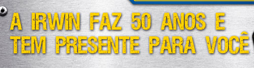 PROMOÇÃO A IRWIN FAZ 50 ANOS - WWW.IRWIN.COM.BR
