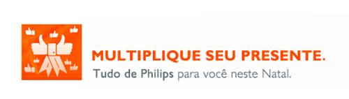 MULTIPLIQUE SEU PRESENTE PHILIPS - WWW.PHILIPS.COM.BR/MULTIPLIQUESEUPRESENTE