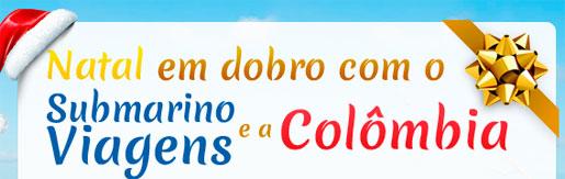 PROMOÇÃO SUBMARINO VIAGENS E A COLÔMBIA - WWW.SUBMARINOVIAGENS.COM.BR