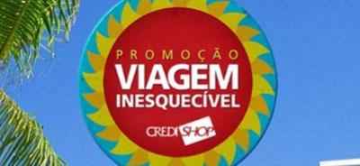PROMOÇÃO VIAGENS INESQUECÍVEIS - WWW.CREDISHOP.COM.BR