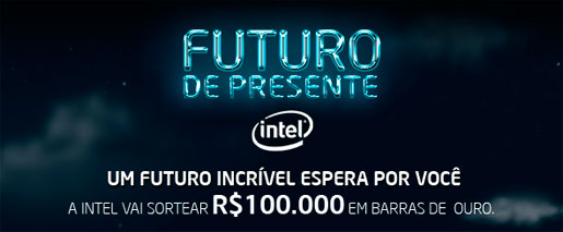 PROMOÇÃO FUTURO DE PRESENTE - WWW.INTEL.COM.BR