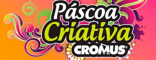PROMOÇÃO PÁSCOA CRIATIVA CROMUS - WWW.CROMUS.COM.BR