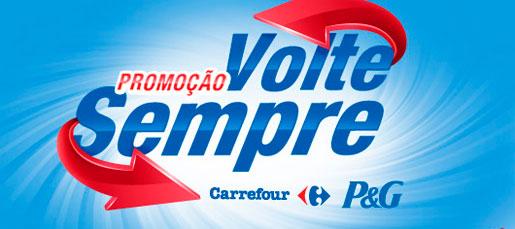 WWW.PROMOCAOVOLTESEMPRE.COM.BR - PROMOÇÃO VOLTE SEMPRE CARREFOUR E P&G