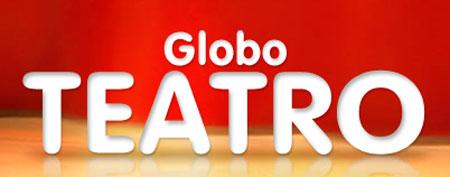 WWW.GLOBOTEATRO.COM.BR - NOVIDADES DO TEATRO, PEÇAS EM CARTAZ - GLOBO TEATRO