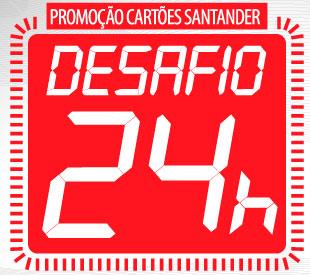 WWW.SANTANDER.COM.BR/PROMOCAO24HORAS - PROMOÇÃO CARTÕES SANTANDER DESAFIO 24 HORAS