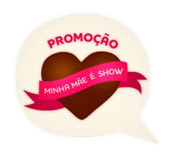 PROMOÇÃO CACAU SHOW MINHA MÃE É SHOW - WWW.CACAUSHOW.COM.BR