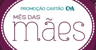 WWW.PROMOCAOCARTAOCEA.COM.BR - PROMOÇÃO CARTÕES C&A MÊS DAS MÃES