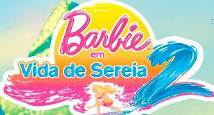WWW.VIDADESEREIA2.COM.BR - PROMOÇÃO BARBIE VIDA DE SEREIA 2
