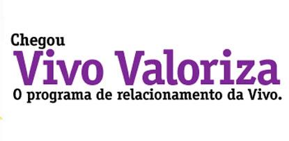 WWW.VIVO.COM.BR/VIVOVALORIZA - PROGRAMA DE RELACIONAMENTO VIVO - VIVO VALORIZA