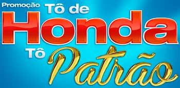 PROMOÇÃO TÔ DE HONDA, TÔ PATRÃO - WWW.CONSORCIONACIONALHONDA.COM.BR/TODEHONDA